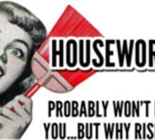 Housework Probably Won't Kill You Sticker