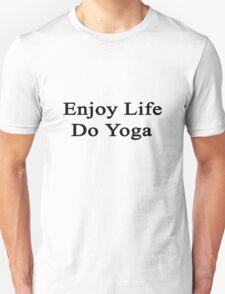 Enjoy Life Do Yoga  T-Shirt