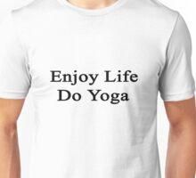 Enjoy Life Do Yoga  Unisex T-Shirt