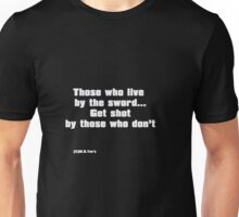 Those who live by the sword Unisex T-Shirt