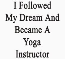 I Followed My Dream And Became A Yoga Instructor  by supernova23