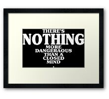 There's nothing more dangeraous than a closed mind Funny Geek Nerd Framed Print