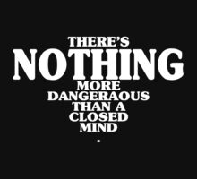 There's nothing more dangeraous than a closed mind Funny Geek Nerd by utomo