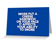 Never put a cheese sandwich on your face Greeting Card