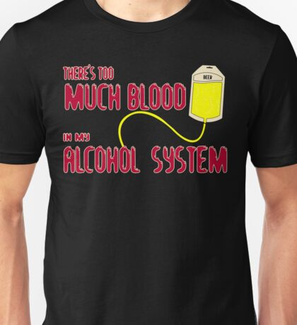 there's much blood in my alcohol system Funny Geek Nerd Unisex T-Shirt