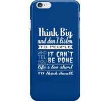 Think big and don'n listen to people who tell you it can't be done life's too short to think small Funny Geek Nerd iPhone Case/Skin