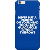 Never put a burrito on your head You'll get guacamole in your eyebrows iPhone Case/Skin