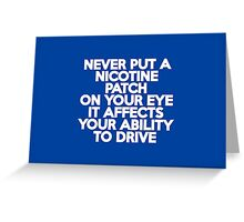 Never put a nicotine patch on your eye Greeting Card