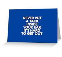 Never put a tack inside your ear Greeting Card