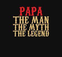 Papa - The Man, The Myth, The Legend Unisex T-Shirt