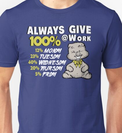 Always Give 100% At Work Unisex T-Shirt