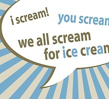 i scream, you scream, we all scream for ice cream by maydaze