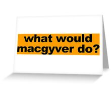 WHAT WOULD MACGYVER DO Funny Geek Nerd Greeting Card