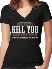WHAT DOESN'T KILL YOU MAKES YOU STRONGER EXCEPT FOR BEARS BEARS WILL KILL YOU Funny Geek Nerd Women's Fitted V-Neck T-Shirt