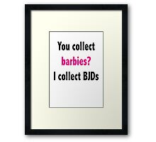 You collect barbies? I collect BJD's Framed Print