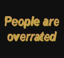 People are overrated T-shirt by Hannah Fenton-Williams
