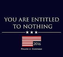 YOU ARE ENTITLED TO NOTHING - HOUSE OF CARDS by GarethEdwardsUK