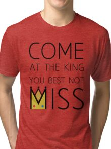 Come At The King Tri-blend T-Shirt