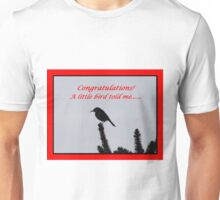 Congratulations!  A little bird told me.... Unisex T-Shirt