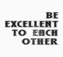 Bill And Ted - Be Excellent To Each Other by scatman