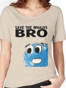 Save the whales bro Women's Relaxed Fit T-Shirt