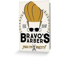 Bravo's Barbers - Man I'm Pretty! Greeting Card