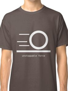 Rules of Physics - Unstoppable Force - White Ink Classic T-Shirt