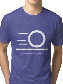 Rules of Physics - Unstoppable Force - White Ink Tri-blend T-Shirt