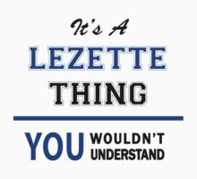 It's a LEZETTE thing, you wouldn't understand !! by thinging