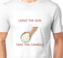 Leave the gun, take the cannoli. Unisex T-Shirt