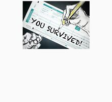 you survived! school Unisex T-Shirt