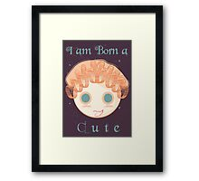 I am born a cute Framed Print
