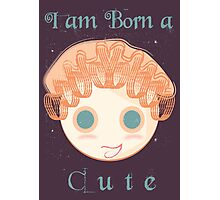 I am born a cute Photographic Print
