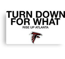 Falcons Turn Down For What  Canvas Print