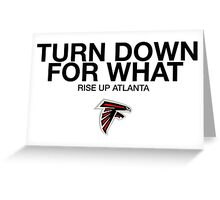 Falcons Turn Down For What  Greeting Card
