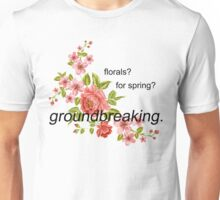 florals? for spring? groundbreaking. Unisex T-Shirt