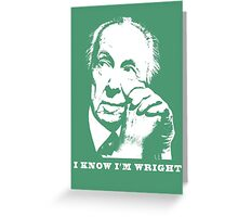 I Know I'm Wright Architecture t shirt Greeting Card