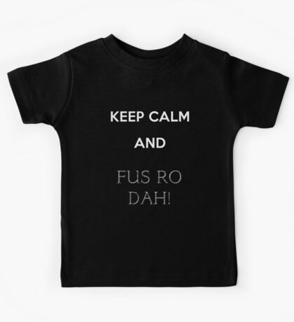 keep calm and fus ro dah Kids Tee
