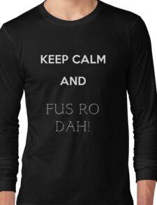 keep calm and fus ro dah Long Sleeve T-Shirt