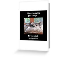 When the Going Gets Tough Greeting Card