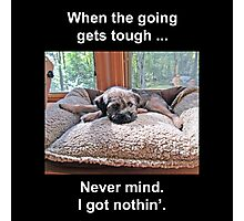 When the Going Gets Tough Photographic Print