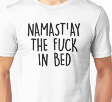 Namast'ay the Fuck in Bed Unisex T-Shirt