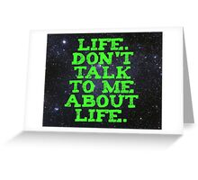 Life - Don't Talk To Me About Life Greeting Card