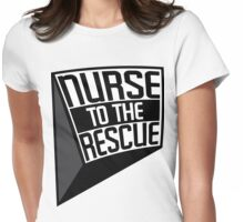 NURSE TO THE RESCUE Womens Fitted T-Shirt