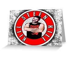 Kill Steen Kill - Kevin Steen Greeting Card
