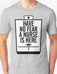 HAVE NO FEAR A NURSE IS HERE T-Shirt