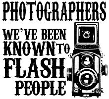 photographers we've been known to flash people by teeshoppy