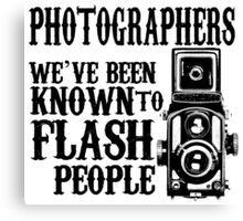 photographers we've been known to flash people Canvas Print