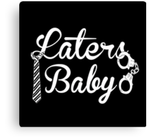 Laters, baby. Canvas Print