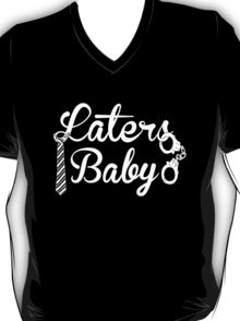 Laters, baby. T-Shirt